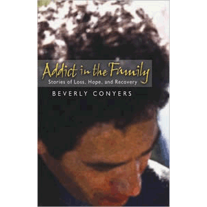Addict in the Family - Stories of Loss, Hope, and Recovery <br>Beverly Conyers (Paperback)