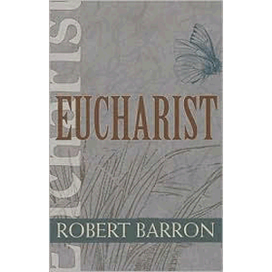 Eucharist ( Catholic Spirituality for Adults ) <br>Robert Barron (Paperback)