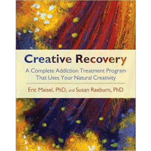 Creative Recovery - A Complete Addiction Treatment Program That Uses Your Natural Creativity <br>Eric Maisel (Paperback)