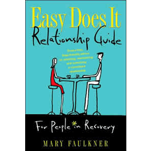 Easy Does It Relationship Guide For People in Recovery - Drama -free, Step -friendly advice on attaining, maintaining, and sustaining a committed relationship <br>Mary Faulkner (Paperback)