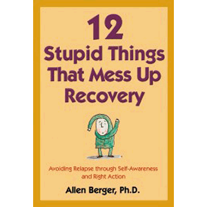 12 Stupid Things That Mess Up Recovery - Avoiding Relapse Through Self -Awareness and Right Action <br>Allen Berger (Paperback)