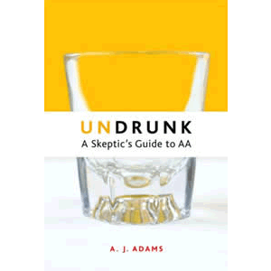 Undrunk - A Skeptic's Guide to AA <br>A.J. Adams (Paperback)