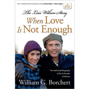 The Lois Wilson Story - When Love Is Not Enough <br>William G. Borchert (Paperback)