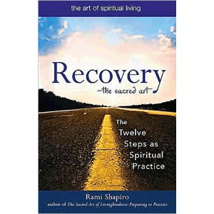 Recovery - Twelve Steps to a Spiritual Practice ( Art of Spiritual Living ) <br>Rami M. Shapiro (Paperback)