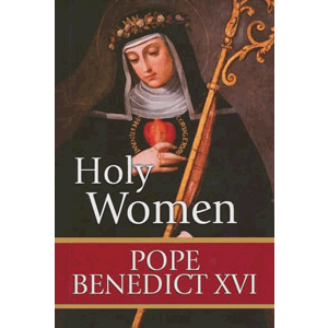 Holy Women <br>Pope Benedict XVI (Hard Cover)
