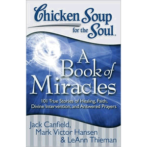 Chicken Soup for the Soul - A Book of Miracles - 101 True Stories of Healing, Faith, Divine Intervention, and Answered Prayers <br>Jack Canfield (Paperback)