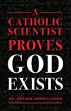 A Catholic Scientist Proves God Exists Dr. Gerard Verschuuren (Paperback)