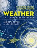 Weather: An Illustrated History: From Cloud Atlases to Climate Change (Sterling Illustrated Histories) Andrew Revkin (Hardcover)