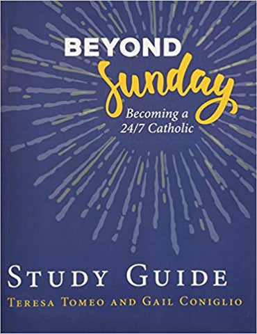 Beyond Sunday: Becoming a 24/7 Catholic Study Guide Teresa Tomeo (Paperback)