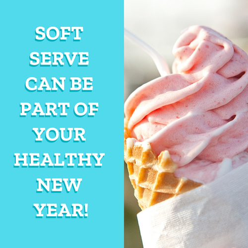 Soft Serve CAN Be Part of Your Healthy New Year!