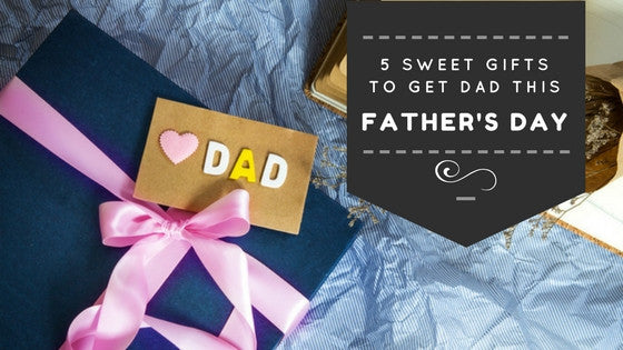 5 Sweet Gifts to Get Your Dad for Father's Day