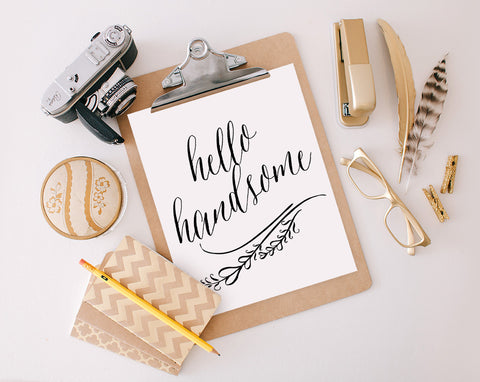 Hello Handsome, Printable