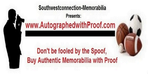www.AutogaphedwithProof.com | Southwestconnection-Memorabilia | Dont Be Fooled by the Spoof, Buy Authentic Autographed Memorabilia with Proof
