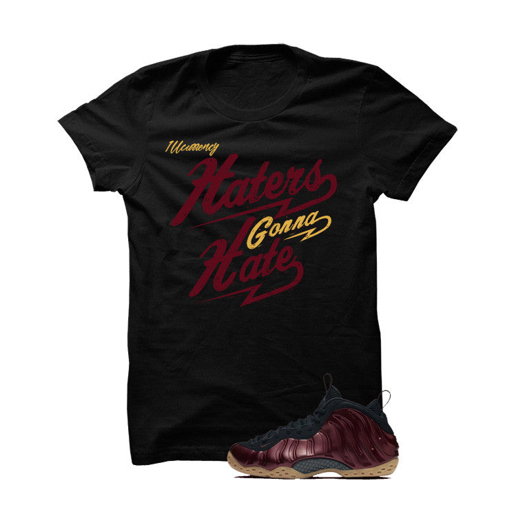 Foamposite One Maroon Black T Shirt (Haters Gonna Hate) - illCurrency Matching T-shirts For Sneakers and Sneaker Release Date News - 1