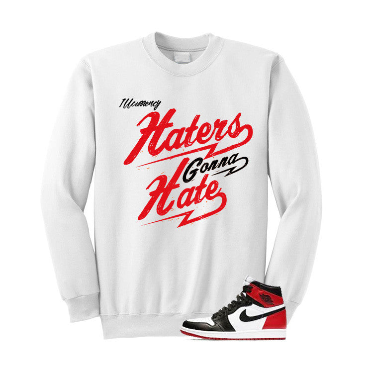 Jordan 1 Og Black Toe White T Shirt (Haters Gonna Hate) - illCurrency Matching T-shirts For Sneakers and Sneaker Release Date News - 2
