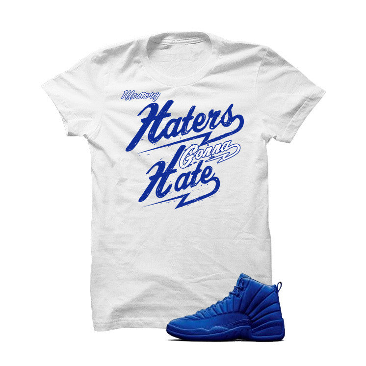 Jordan 12 Blue Suede White T Shirt (Haters Gonna Hate - illCurrency Matching T-shirts For Sneakers and Sneaker Release Date News - 1