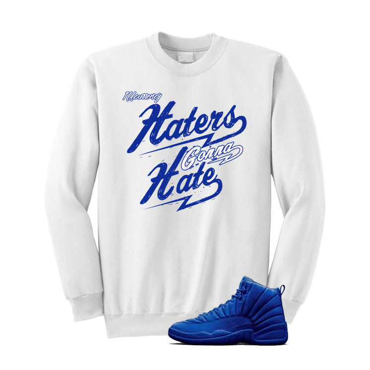 Jordan 12 Blue Suede White T Shirt (Haters Gonna Hate - illCurrency Matching T-shirts For Sneakers and Sneaker Release Date News - 2