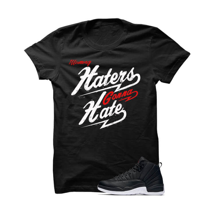 Jordan 12 Black Nylon Black T Shirt (Haters Gonna Hate) - illCurrency Matching T-shirts For Sneakers and Sneaker Release Date News
