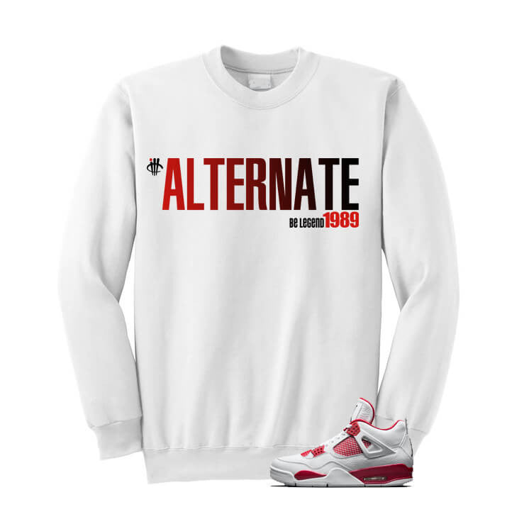 Alternate Be Legend Jordan 4 Alternate 89 White Sweatshirt - illCurrency Matching T-shirts For Sneakers, Jordan's and foamposites