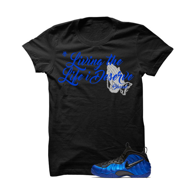 Ben Gordon Nike Air Foamposite Pro Black T Shirt (Living The Life I Deserve) - illCurrency Matching T-shirts For Sneakers and Sneaker Release Date News