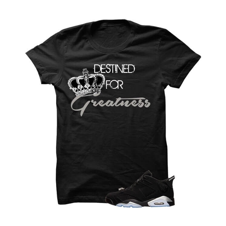 Destined For Greatness Jordan 6s Chrome Black T Shirt - illCurrency Matching T-shirts For Sneakers, Jordan's and foamposites