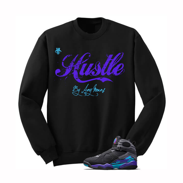 Hustle By Any Means Aqua 8s Black Sweatshirt - illCurrency Matching T-shirts For Sneakers, Jordan's and foamposites