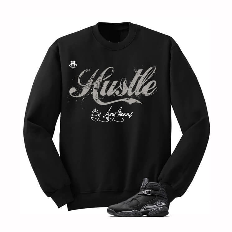 Hustle By Any Means Chrome 8s Black Sweatshirt - illCurrency Matching T-shirts For Sneakers, Jordan's and foamposites