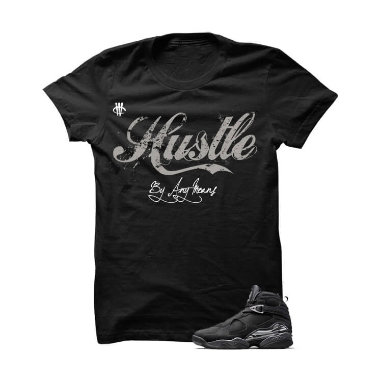 Hustle By Any Means Chrome 8s Black T Shirt - illCurrency Matching T-shirts For Sneakers, Jordan's and foamposites