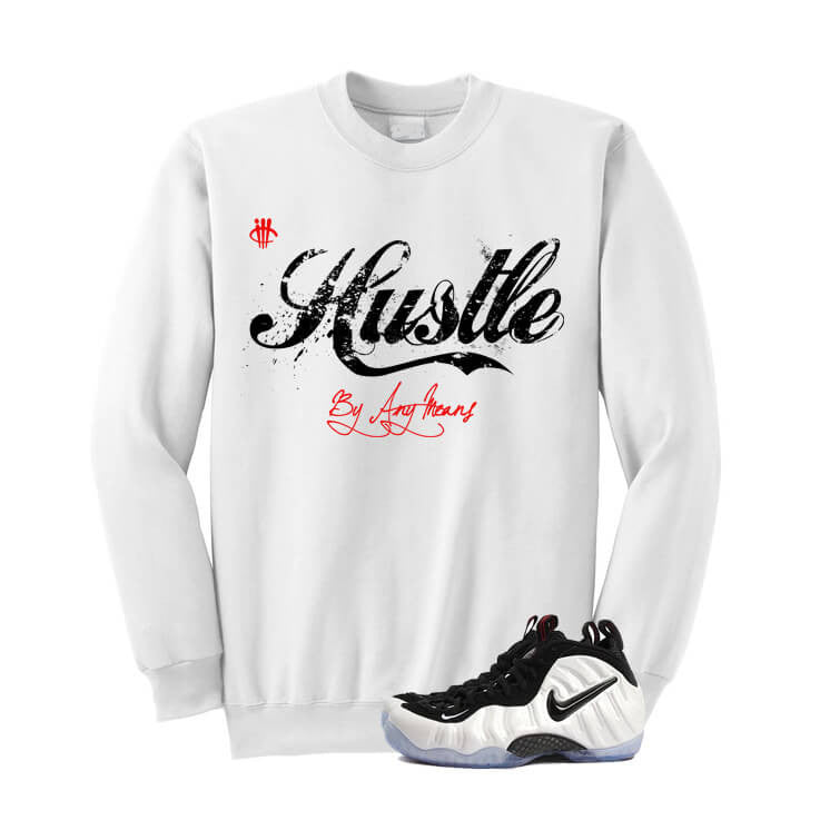 Hustle By Any Means He Got Game Foams White Sweatshirt - illCurrency Matching T-shirts For Sneakers, Jordan's and foamposites