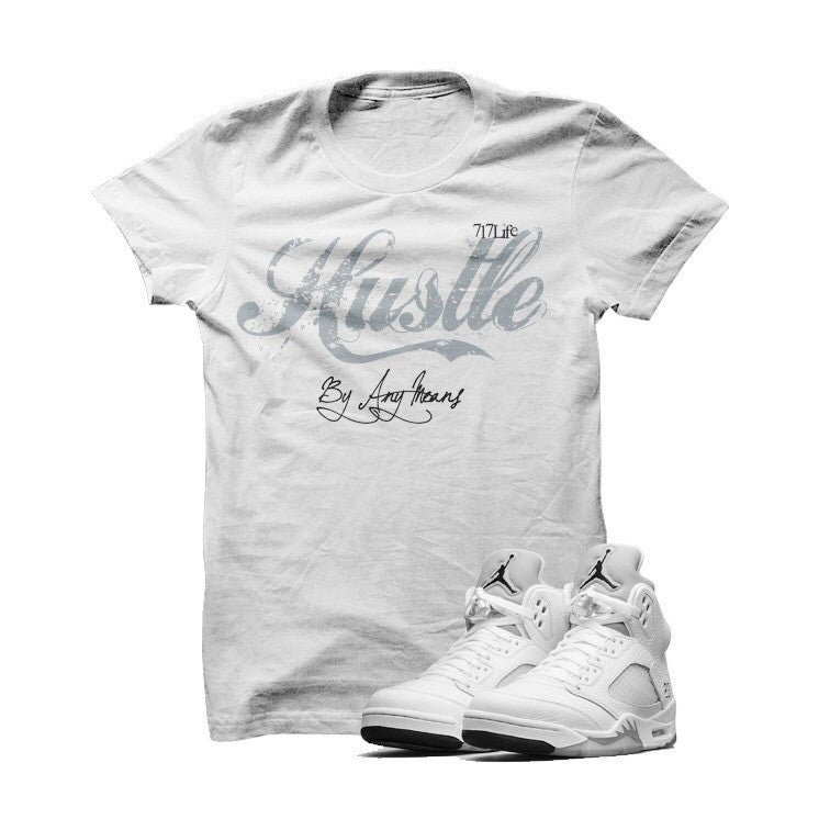 Hustle By Any Means Metallic Silver 5s White T Shirt - illCurrency Matching T-shirts For Sneakers, Jordan's and foamposites