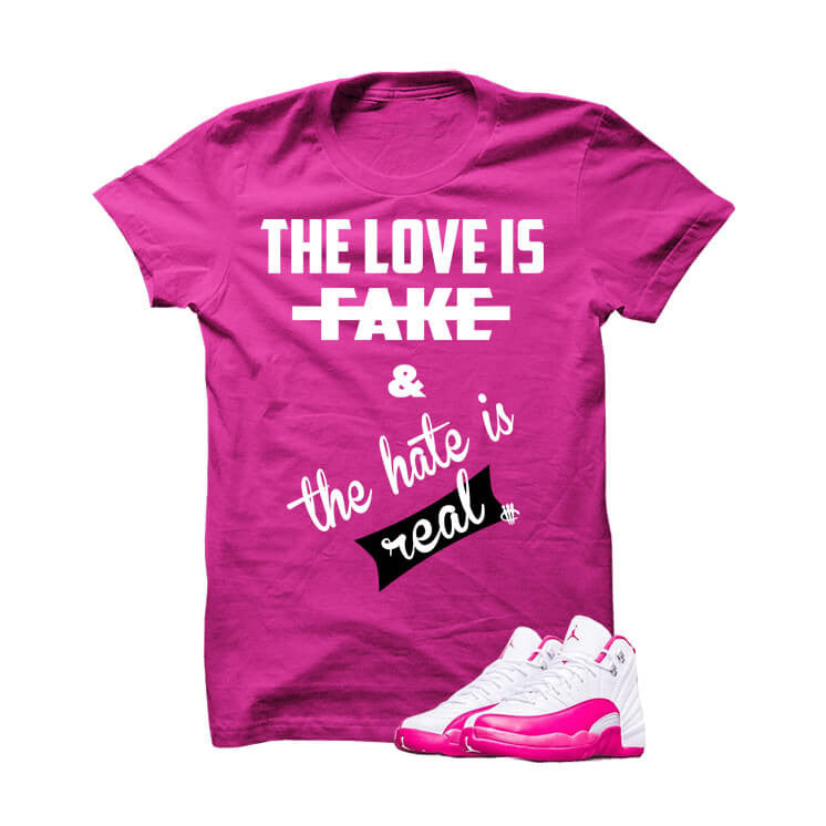 Jordan 12 Dynamic Pink Hot Pink T Shirt (Love Is Fake) - illCurrency Matching T-shirts For Sneakers, Jordan's and foamposites