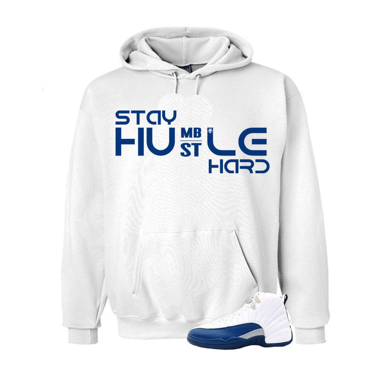 Jordan 12 French Blue White Hoodie (Hustle Hard) - illCurrency Matching T-shirts For Sneakers, Jordan's and foamposites