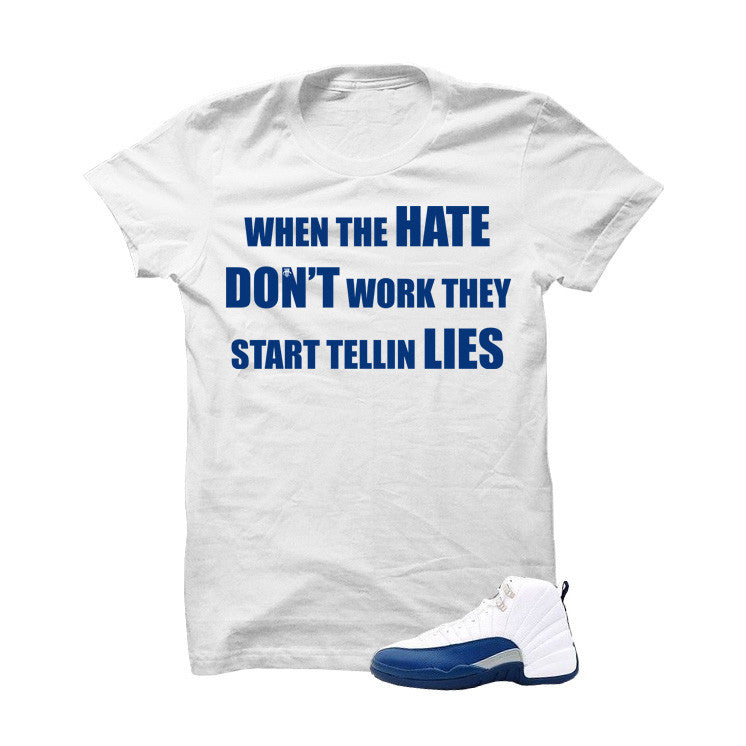 Jordan 12 French Blue White T Shirt (Hate Don't Work) - illCurrency Matching T-shirts For Sneakers and Sneaker Release Date News