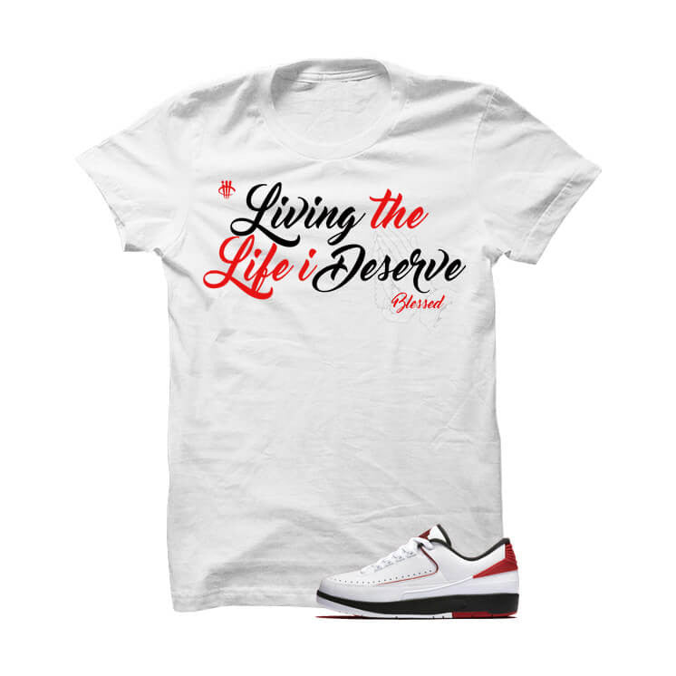 Jordan 2 Low Og Chicago White T Shirt (Living The Life I Deserve) - illCurrency Matching T-shirts For Sneakers and Sneaker Release Date News