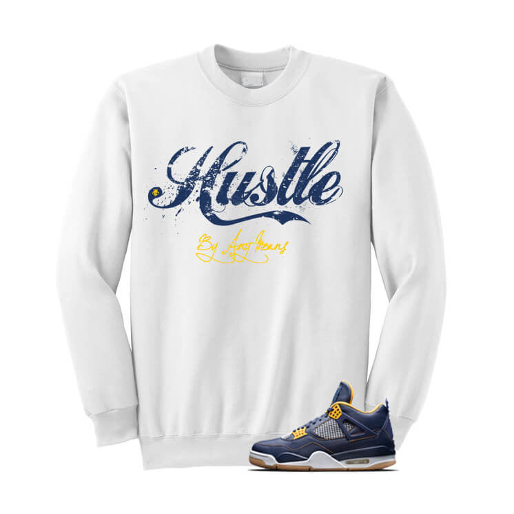 Jordan 4 Dunk From Above White Sweatshirt (Hustle By Any Means) - illCurrency Matching T-shirts For Sneakers, Jordan's and foamposites