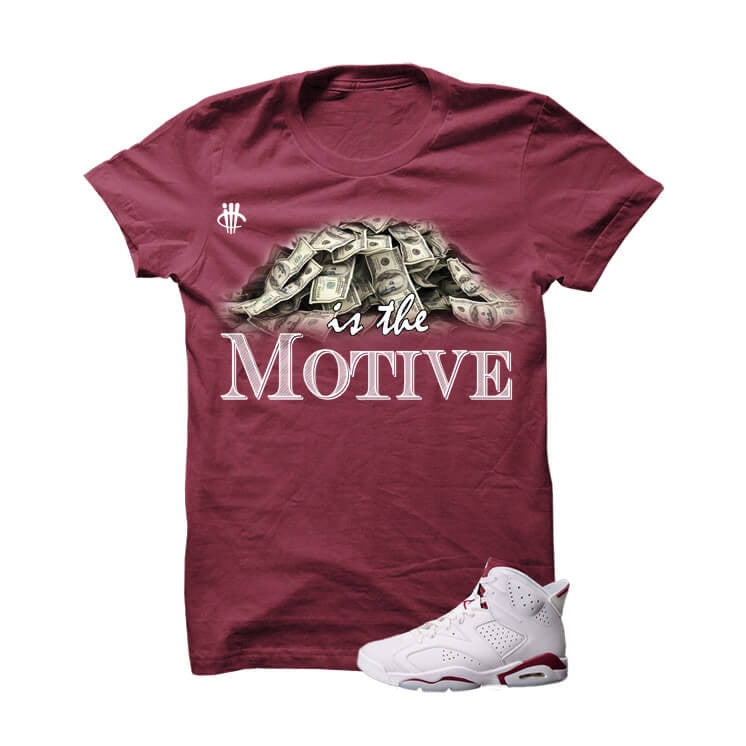 Shirt - Money Is The Motive Maroon Jordan 6s Burgundy T Shirt