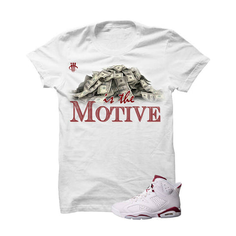 c6d1903d7f0a0f Money Is The Motive Maroon Jordan 6s White T Shirt