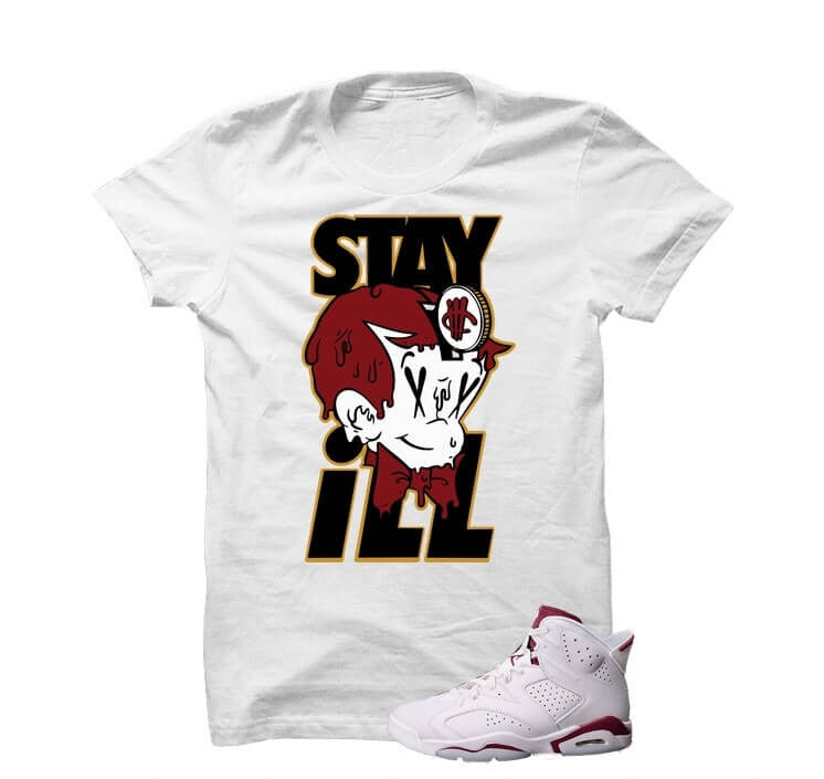 Stay ill Maroon Jordan 6s White T Shirt - illCurrency Matching T-shirts For Sneakers and Sneaker Release Date News