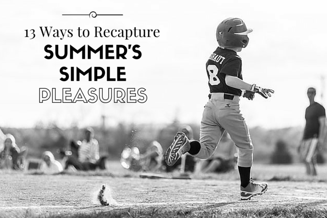 13 Ways to Recapture Summer's Simple Pleasures