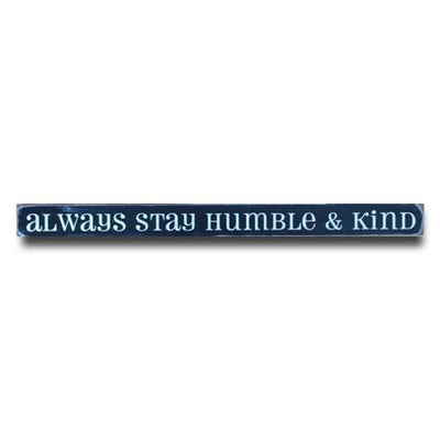 always stay humble and kind, sign, Barn Owl Primitives, home decor, vintage inspired decor