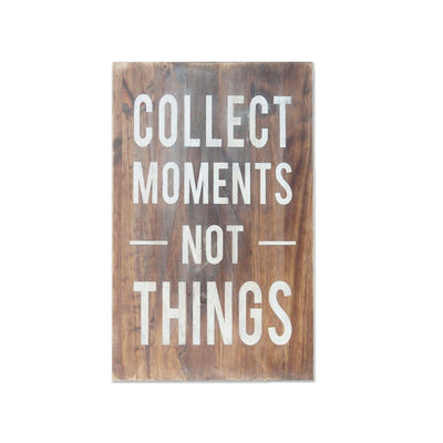 collect moments not things wooden sign