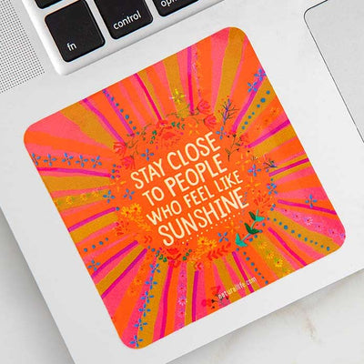 Stay Close to People Who Feel Like Sunshine Sticker