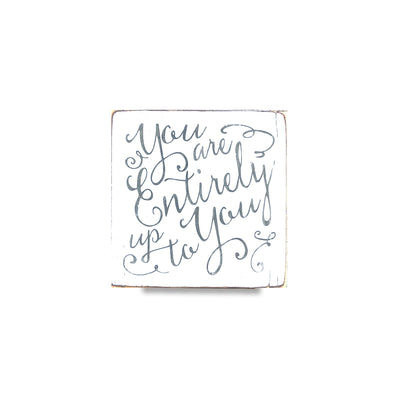 You Are Entirely Up To You calligraphy sign - limited edition