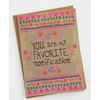 NEW You Are My Favorite Notification Greeting Card