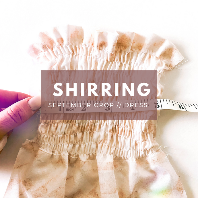 September Crop // Dress Shirring Tutorial