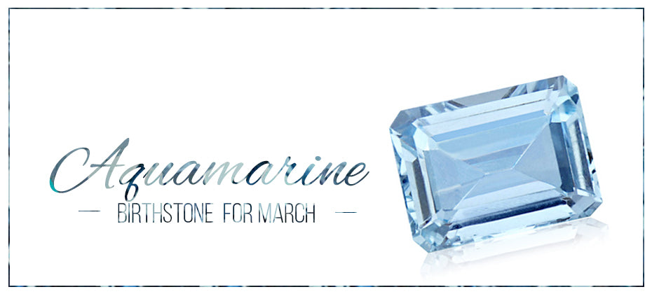 Aquamarine- Birthstone for March