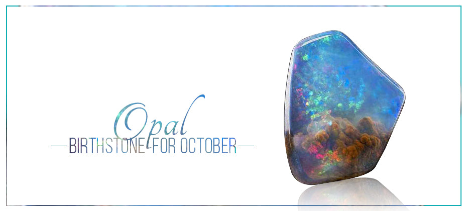 Opal- birthstone for October