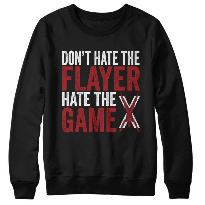 Don't Hate the Flayer - Sweatshirt