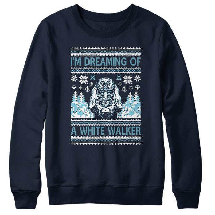 I'm Dreaming of a White Walker - Sweatshirt