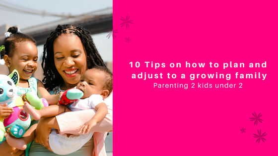10 Tips on how to plan and adjust to a growing family (Parenting two kids under)